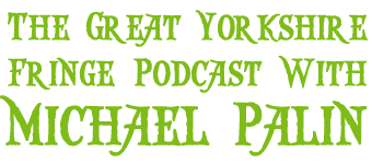 The Great Yorkshire Fringe Podcast with Michael Palin